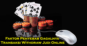 Faktor Penyebab Gagalnya Transaksi Withdraw Judi Online