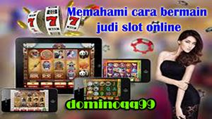 Memahami cara bermain judi slot online